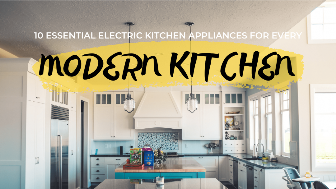 10 Essential Electric Kitchen Appliances For Every Modern ...